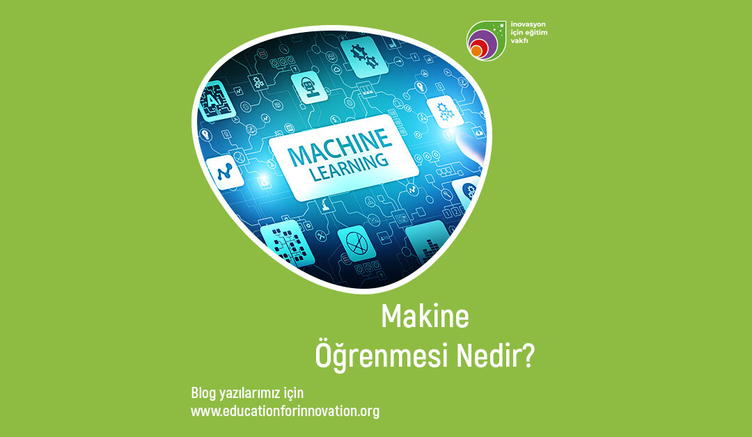 education-for-innovation-makine-ogrenmesi-nedir